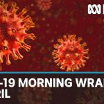 Coronavirus update: The latest COVID-19 news for Saturday 18 April | ABC News