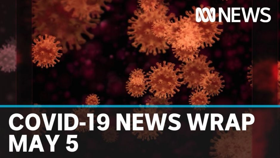 Coronavirus update: The latest COVID-19 news for Tuesday May 5 | ABC News