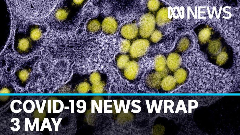 Coronavirus update: The latest COVID-19 news for Sunday 3 May | ABC News