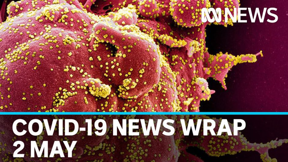 Coronavirus update: The latest COVID-19 news for Saturday 2 May | ABC News