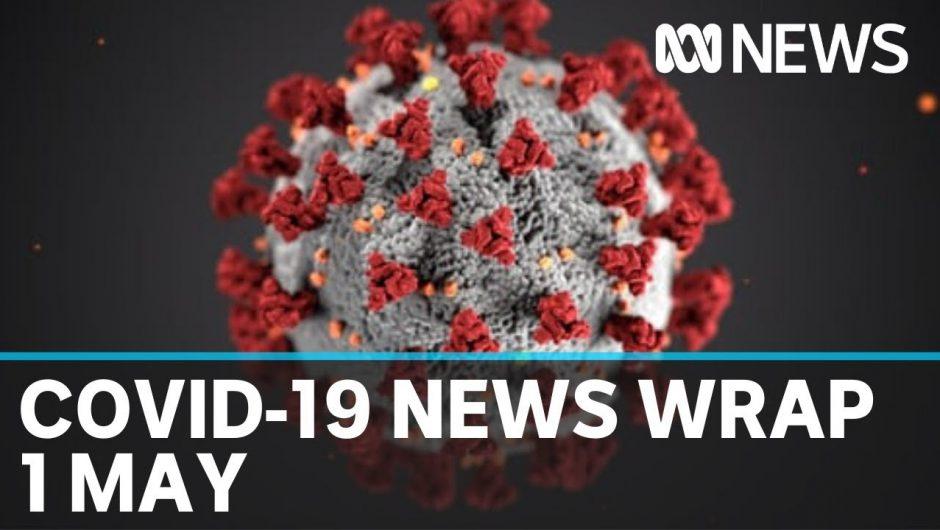 Coronavirus update: The latest COVID-19 news for Friday 1 May | ABC News