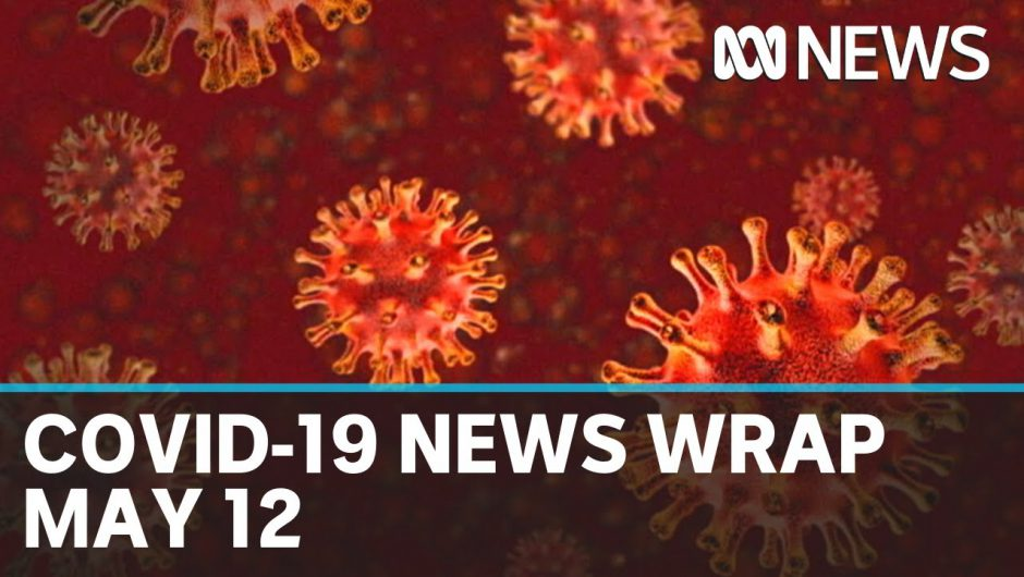 Coronavirus update: The latest COVID-19 news for Tuesday May 12   ABC News