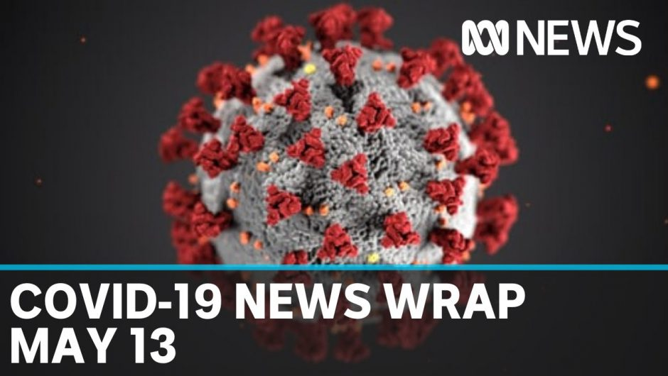 Coronavirus update: The latest COVID-19 news for Wednesday May 13 | ABC News