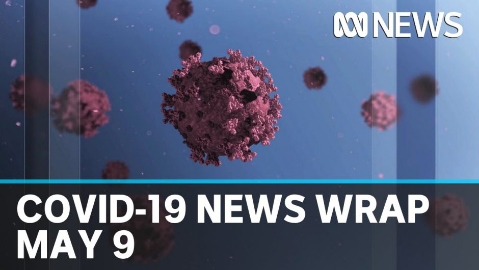Coronavirus update: The latest COVID-19 news for Saturday May 9 | ABC News