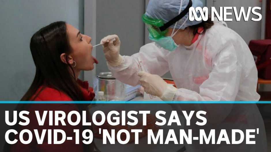 US Virologist says COVID-19 is 'not man-made' | ABC News