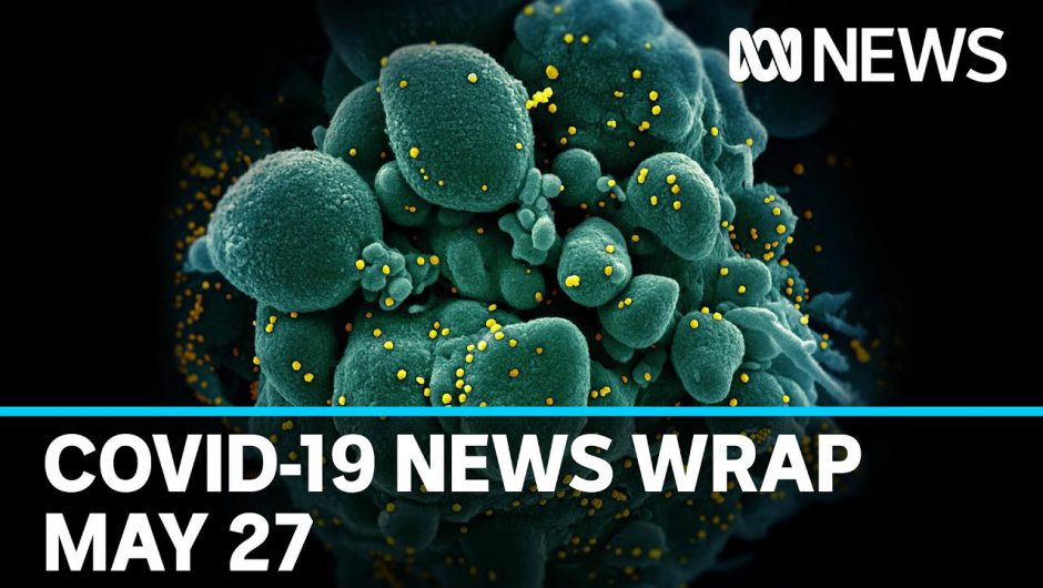 Coronavirus update: The latest COVID-19 news for Wednesday May 27 | ABC News