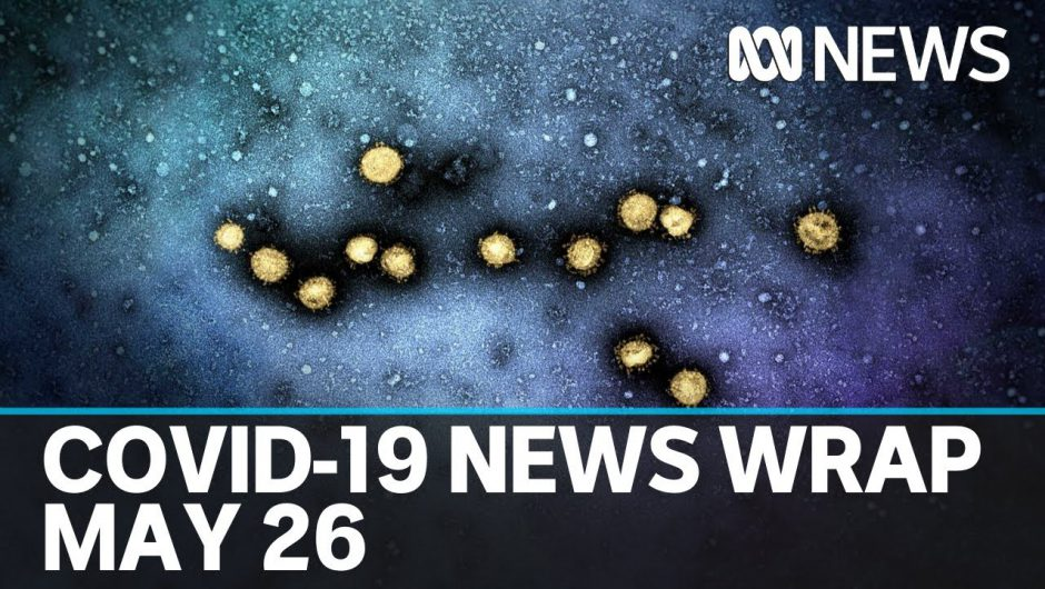 Coronavirus update: The latest COVID-19 news for Tuesday May 26 | ABC News