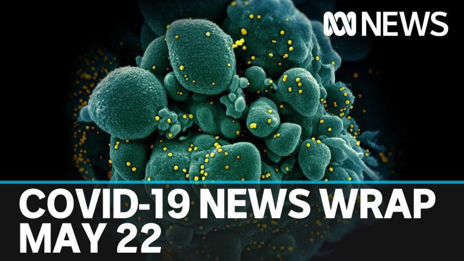 Coronavirus update: The latest COVID-19 news for Friday May 22 | ABC News