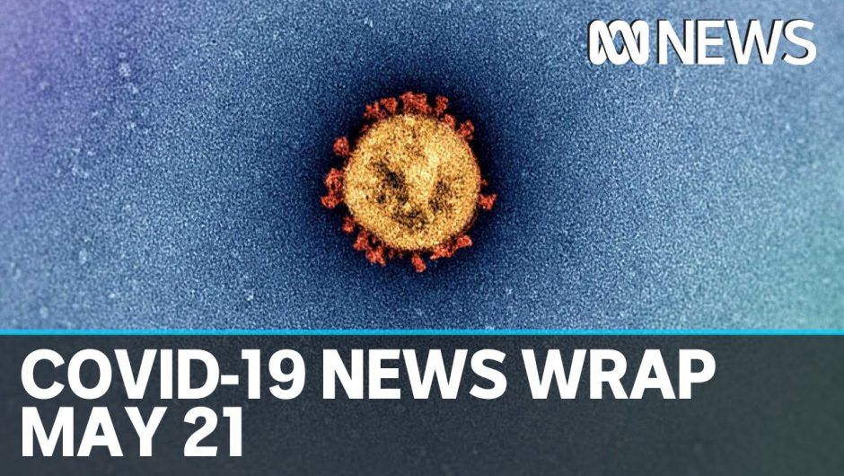 Coronavirus update: The latest COVID-19 news for Thursday May 21 | ABC News