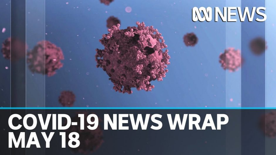 Coronavirus update: The latest COVID-19 news for Monday May 18 | ABC News