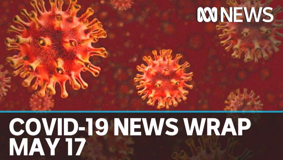 Coronavirus update: The latest COVID-19 news for Sunday May 17 | ABC News