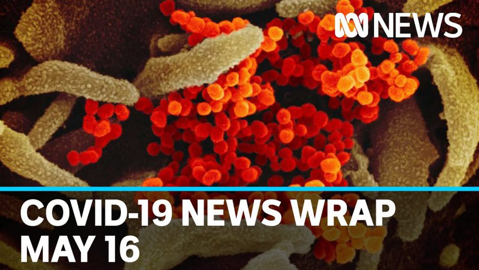Coronavirus update: The latest COVID-19 news for Saturday May 16 | ABC News