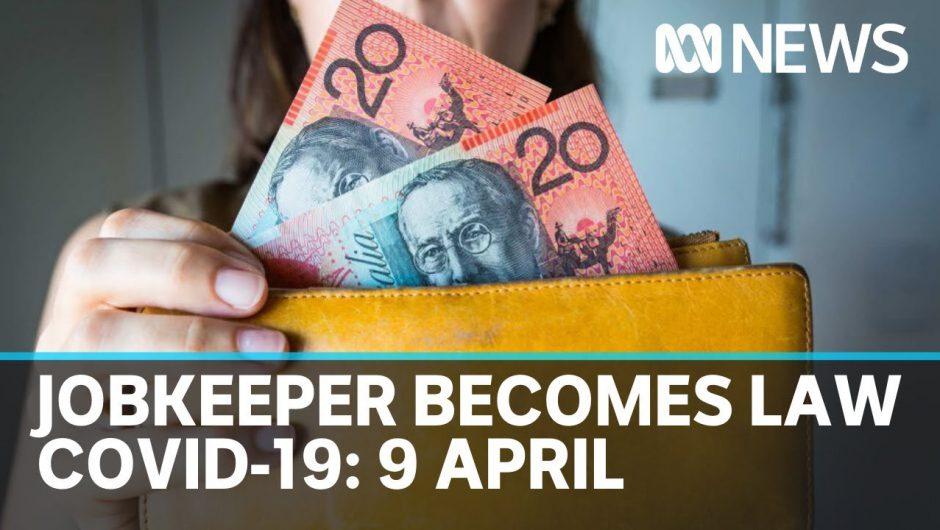 Coronavirus update: The $130bn JobKeeper scheme becomes law, 9 April | ABC News