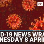 Coronavirus update: The latest COVID-19 news for Wednesday 8 April | ABC News