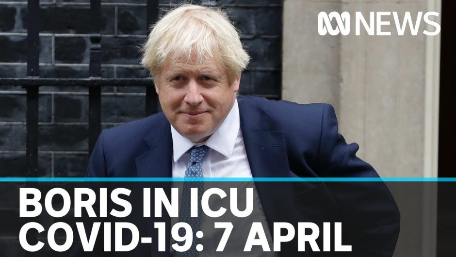 Coronavirus, 7 April: British PM Boris Johnson is moved to intensive care  | ABC News