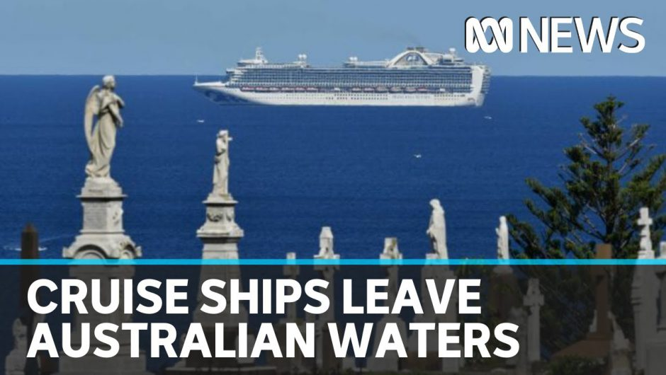 Coronavirus update: Cruise ships leave Australian waters | ABC News