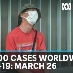 Coronavirus 26 March: 450,000 COVID-19 positive cases worldwide, 20,000 deaths | ABC News