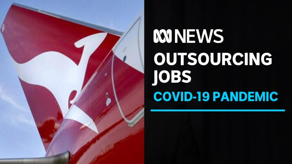 Qantas workers face the axe as COVID-19 grounding of flights opens outsourcing loophole | ABC News