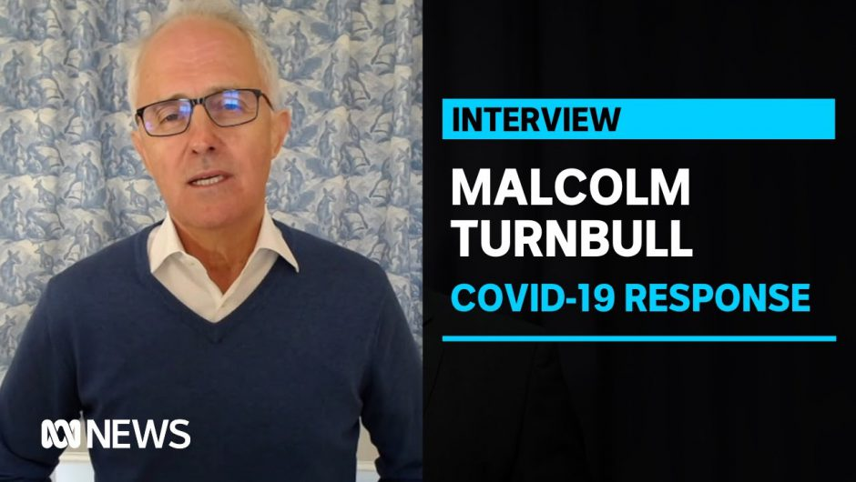 Former PM Turnbull calls out lack of Govt preparation for COVID outbreaks in aged care | ABC News