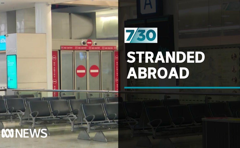 The Australians still stranded overseas by coronavirus shutdown | 7.30