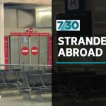 The Australians still stranded overseas by coronavirus shutdown | 7.30
