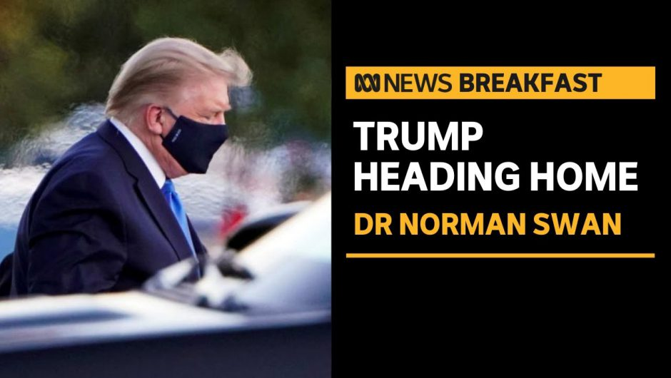 Donald Trump has had unproven therapies for COVID-19, says Dr Norman Swan | ABC News Breakfast