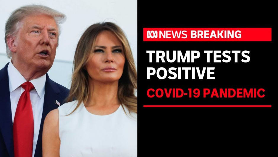 US President Donald Trump and Melania test positive for COVID-19 | ABC News