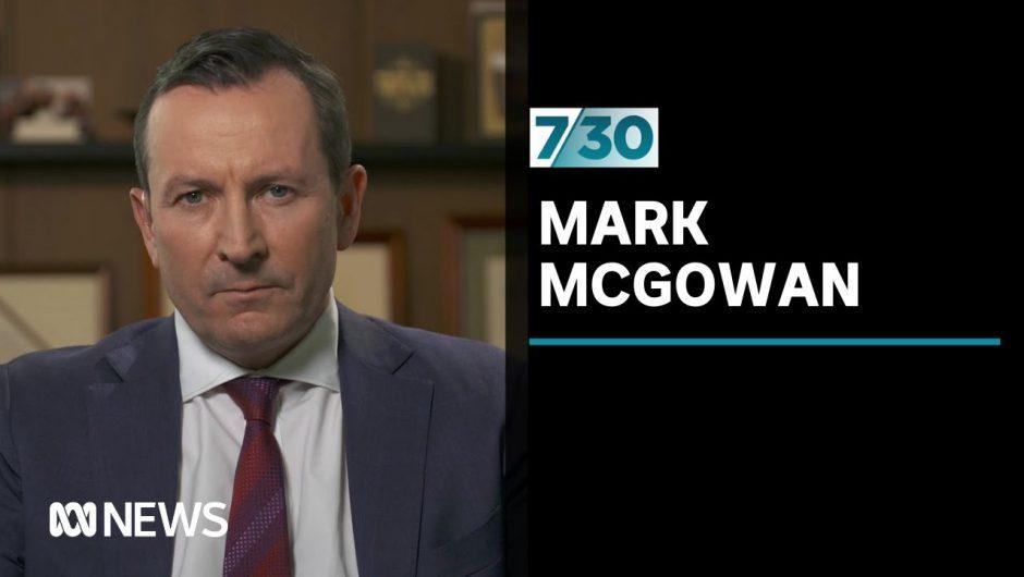 Premier Mark McGowan discusses WA's response to COVID-19 | 7.30