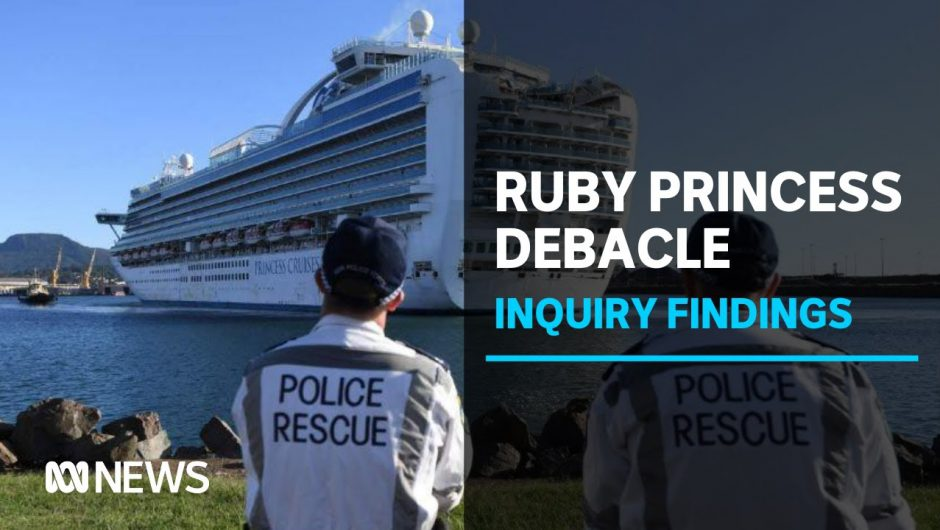 Ruby Princess coronavirus inquiry slams 'inexcusable' mistakes made by NSW Health | ABC News