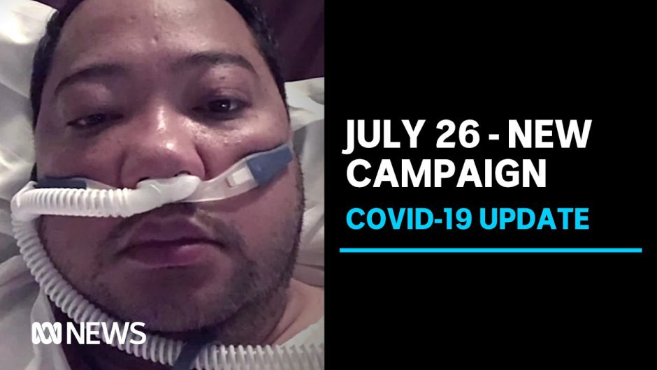 Coronavirus update 26 July – New campaign urges young Victorians to 'do the right thing' | ABC News