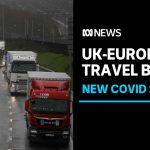 UK coronavirus: Trucks queue at ports in England as France halts freight | ABC News