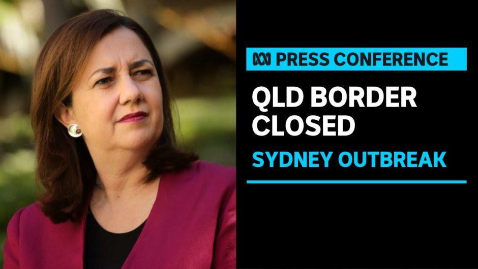 Queensland Premier announces new NSW COVID-19 border restrictions | ABC News