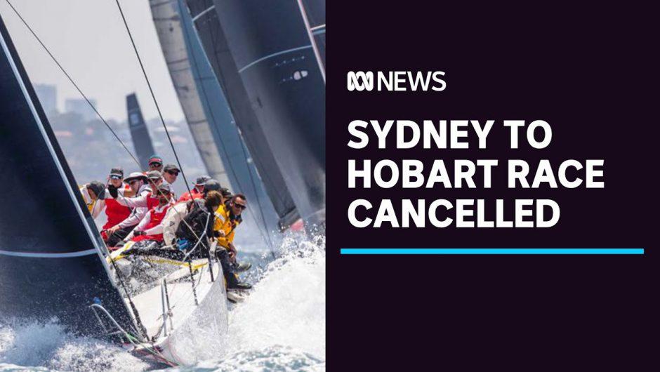 Sydney to Hobart yacht race cancelled due to NSW coronavirus outbreak | ABC News