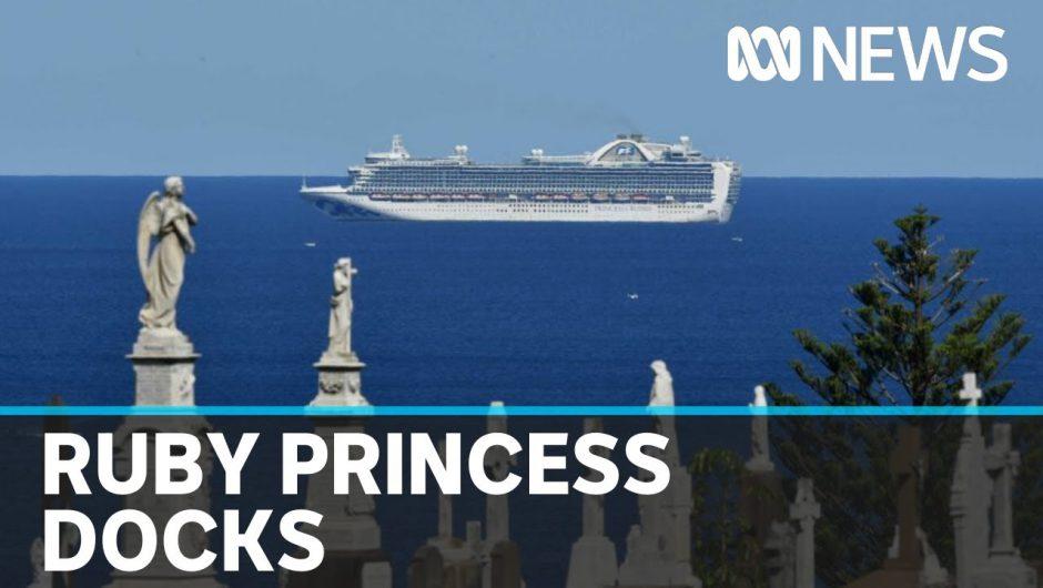 Coronavirus: Ruby Princess docks at Port Kembla as criminal investigation announced | ABC News