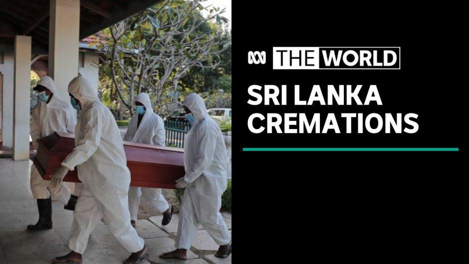Sri Lankan Muslims forced to cremate coronavirus dead against religious beliefs | The World