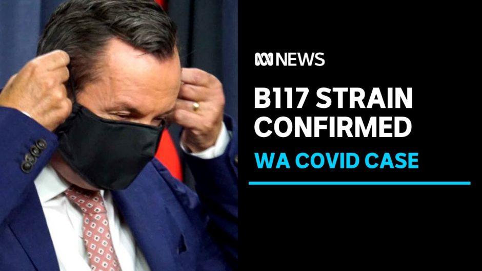 Hotel guard who triggered coronavirus lockdown in WA has mutant B117 strain | ABC News