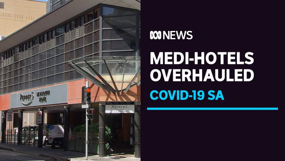 South Australia's overseas traveller coronavirus quarantine system will be overhauled | ABC News