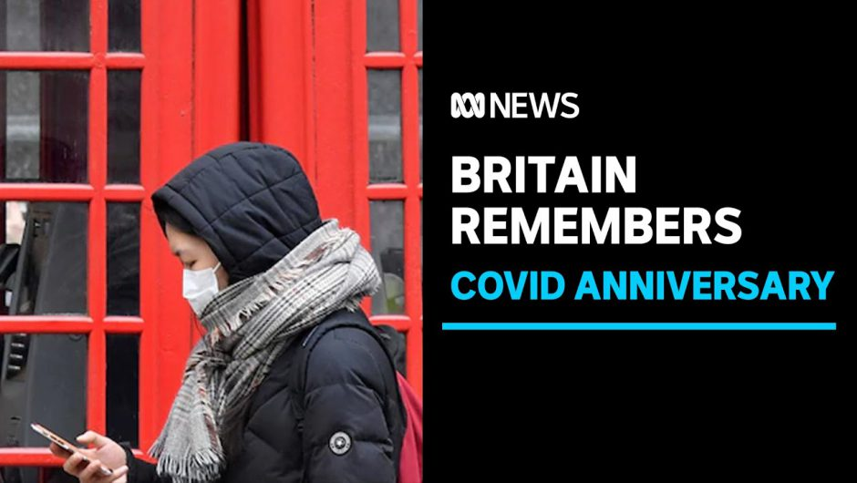 Britain remembers 126,000 COVID-19 victims one year after coronavirus lockdown began | ABC News