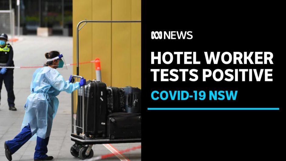 NSW quarantine hotel worker tests positive to coronavirus | ABC News
